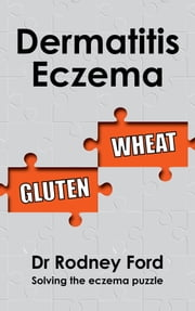 Dermatitis Eczema: Gluten Wheat – Solving the eczema puzzle ebook by Rodney Ford