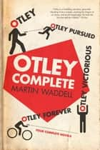 Otley Complete: Otley, Otley Pursued, Otley Victorious, Otley Forever ebook by Martin Waddell