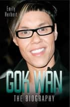 Gok Wan - The Biography ebook by Emily Herbert