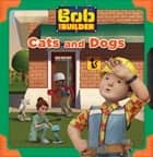 Cats and Dogs (Bob the Builder) ebook by Lauren Forte, Miranda Larson