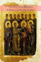The Acts of the Apostles In Plain and Simple English ebook by BookCaps