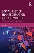 Social Justice, Transformation and Knowledge ebook by James Avis