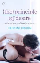 The Principle of Desire ebook by Delphine Dryden