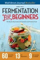 Fermentation for Beginners: The Step-by-Step Guide to Fermentation and Probiotic Foods ebook by Drakes Press