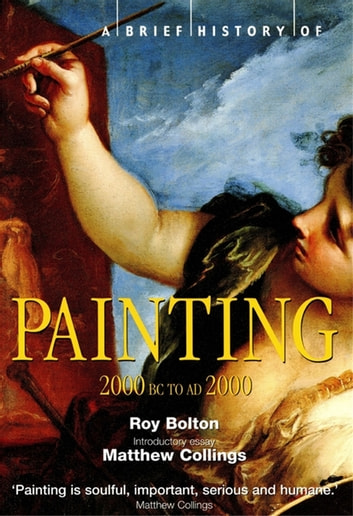 A Brief History of Painting - 2000 BC to AD2000 ebook by Roy Bolton