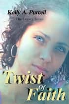 Twist of Faith ebook by Kelly A. Purcell