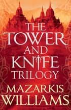 The Tower and Knife Trilogy - The Patternmaster is bent on destroying the mighty Cerani Empire – and all that stands in the way is a forgotten prince, a world-weary killer and a naïve young woman from the steppes eBook by Mazarkis Williams