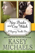 Nine Brides and One Witch: A Regency Novella Duo ebook by Kasey Michaels