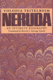Neruda - An Intimate Biography ebook by Volodia Teitelboim,Beverly J. Delong-Tonelli