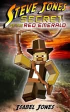 Steve Jones: Secret of the Red Emerald(Adventure Book for Boys 9-12) ebook by Isabel Jones
