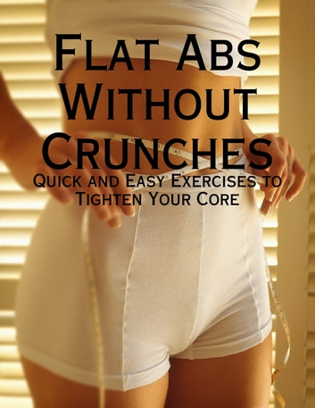 Flat Abs Without Crunches - Quick and Easy Exercises to Tighten Your Core ebook by Melony Osterhoudt