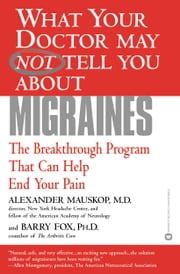 What Your Doctor May Not Tell You About(TM): Migraines - The Breakthrough Program That Can Help End Your Pain ebook by Alexander Mauskop,Barry Fox