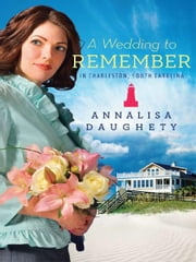 A Wedding to Remember in Charleston, South Carolina ebook by Annalisa Daughety