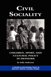 Civil Sociality - Children, Sport, and Cultural Policy in Denmark ebook by Sally Anderson