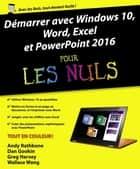 Démarrer avec Windows 10, Word, Excel et Powerpoint 2016 pour les Nuls ebook by Greg HARVEY, Andy RATHBONE, Dan GOOKIN,...