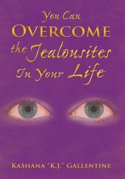 "You Can Overcome the Jealousites In Your Life ebook by KaShana ""K.J."" Gallentine"