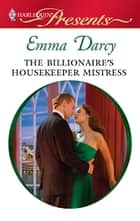 The Billionaire's Housekeeper Mistress ebook by Emma Darcy