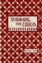 Swimming with Cobras ebook by Rosemary Smith