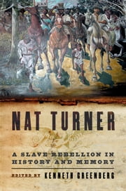 Nat Turner - A Slave Rebellion in History and Memory ebook by Kenneth S. Greenberg