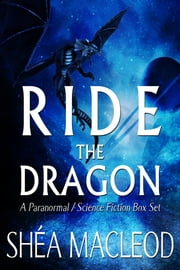 Ride The Dragon - A Paranormal/Science Fiction Box Set ebook by Shéa MacLeod