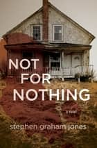 Not for Nothing ebook by Stephen Graham Jones