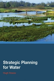 Strategic Planning for Water ebook by Hugh Howes