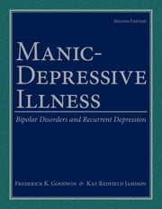Manic-Depressive Illness: Bipolar Disorders and Recurrent Depression - Bipolar Disorders and Recurrent Depression ebook by Frederick K. Goodwin,Kay Redfield Jamison