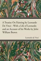 A Treatise On Painting ebook by Vinci, Leonardo Da