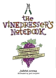 The Vinedresser's Notebook - Spiritual Lessons in Pruning, Waiting, Harvesting & Abundance ebook by Judith Sutera,Paul Soupiset