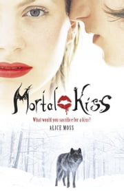 Mortal Kiss ebook by Alice Moss