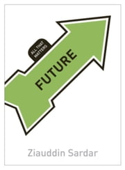 Future: All That Matters ebook by Ziauddin Sardar
