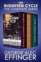 The Budayeen Cycle - When Gravity Fails, A Fire in the Sun, and The Exile Kiss ebook by George Alec Effinger