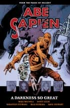 Abe Sapien Volume 6: A Darkness So Great ebook by Mike Mignola, Max Fiumara