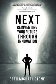 NEXT - Reinventing Your Future Through Innovation ebook by Seth Michael Stone