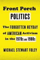 Front Porch Politics ebook by Michael Stewart Foley