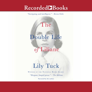 The Double Life of Liliane audiobook by Lily Tuck