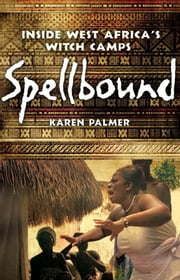 Spellbound - Inside West Africa's Witch Camps ebook by Karen Palmer
