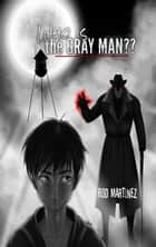 Who Is The Gray Man ebook by Rod Martinez