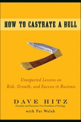 How to Castrate a Bull - Unexpected Lessons on Risk, Growth, and Success in Business ebook by Dave  Hitz
