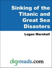 Sinking of the Titanic and Great Sea Disasters ebook by Marshall, Logan