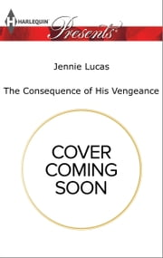 The Consequence of His Vengeance ebook by Jennie Lucas