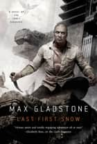 Last First Snow ebook by Max Gladstone