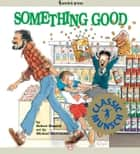 Something Good ebook by Robert Munsch,Michael Martchenko