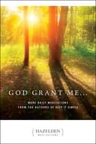 God Grant Me - More Daily Meditations from the Authors of Keep It Simple ebook by Anonymous