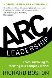 ARC Leadership: From Surviving to Thriving in a Complex World ebook by Richard Boston,Peter Hawkins