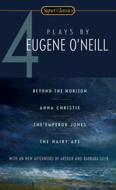 Four Plays By Eugene O'Neill ebook by Eugene O'Neill,Arthur Gelb,Barbara Gelb