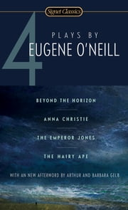 Four Plays By Eugene O'Neill ebook by Eugene O'Neill,Arthur Gelb,Barbara Gelb,A.R. Gurney