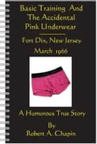Basic Training And The Accidental Pink Underwear ebook by Robert Chapin