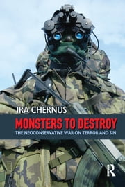 Monsters to Destroy - The Neoconservative War on Terror and Sin ebook by Ira Chernus