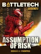 BattleTech Legends: Assumption of Risk ebook by Michael A. Stackpole